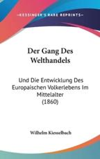 Der Gang Des Welthandels - Wilhelm Kiesselbach