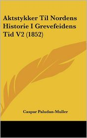 Aktstykker Til Nordens Historie I Grevefeidens Tid V2 (1852) - Caspar Paludan-Muller