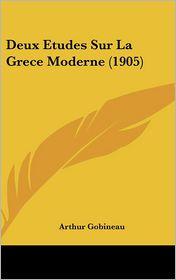 Deux Etudes Sur La Grece Moderne (1905) - Arthur Gobineau