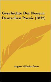 Geschichte Der Neuern Deutschen Poesie (1832) - August Wilhelm Bohtz