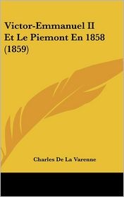 Victor-Emmanuel Ii Et Le Piemont En 1858 (1859) - Charles De La Varenne