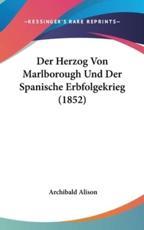 Der Herzog Von Marlborough Und Der Spanische Erbfolgekrieg (1852) - Archibald Alison