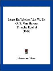 Leven En Werken Van W. En O.Z. Van Haren: Friesche Edellui (1874) - Johannes Van Vloten