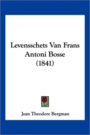 Levensschets Van Frans Antoni Bosse (1841) - Jean Theodore Bergman