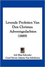 Levende Profetien Van Den Christus: Adventsgedachten (1889) - Joh Elias Schroder, Carel Steven Adama Van Scheltema (Introduction)