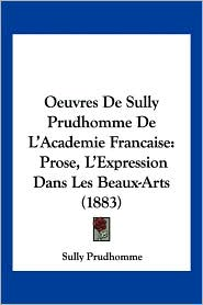Oeuvres de Sully Prudhomme De L'Academie Francaise - Sully Prudhomme