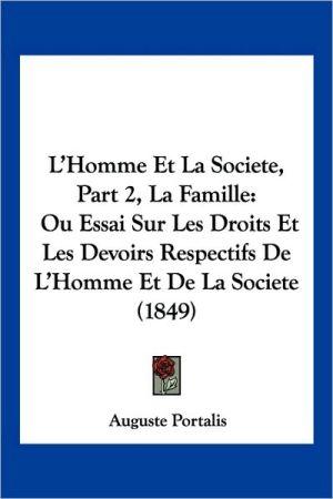 L'Homme Et La Societe, Part 2, La Famille: Ou Essai Sur Les Droits Et Les Devoirs Respectifs de L'Homme Et de La Societe (1849)