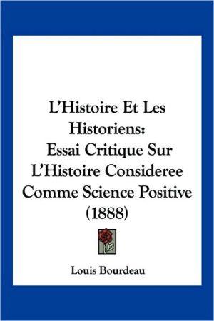 L'Histoire Et Les Historiens - Louis Bourdeau