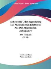 Reihenlehre Oder Begrundung Des Musikalischen Rhythmus Aus Der Allgemeinen Zahlenlehre - Joseph Gersbach