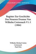 Register Zur Geschichte Des Neueren Dramas Von Wilhelm Creizenach V1-3 (1904) - Wilhelm Michael Anton Creizenach