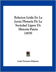 Relacion Leida En La Junta Plenaria de La Sociedad Ligure de Historia Patria (1879) - Luigi Tommaso Belgrano