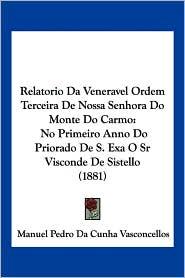 Relatorio Da Veneravel Ordem Terceira De Nossa Senhora Do Monte Do Carmo - Manuel Pedro Da Cunha Vasconcellos