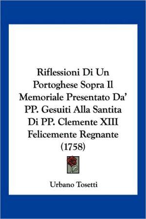 Riflessioni Di Un Portoghese Sopra Il Memoriale Presentato Da' Pp. Gesuiti Alla Santita Di Pp. Clemente Xiii Felicemente Regnante (1758)