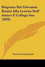 Risposta del Giovanni Rosini Alla Lettera Dell' Amico E Collega Suo (1826) - Giovanni Carmignani