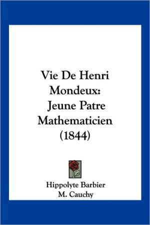 Vie De Henri Mondeux - Hippolyte Barbier, Emile DesChamps (Introduction), M. Cauchy (Introduction)