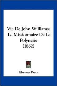 Vie De John Williams - Ebenezer Prout