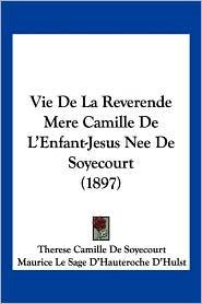Vie de La Reverende Mere Camille de L'Enfant-Jesus Nee de Soyecourt (1897) - Therese Camille De Soyecourt, Maurice Le Sage D'Hauteroche D'Hulst (Introduction)