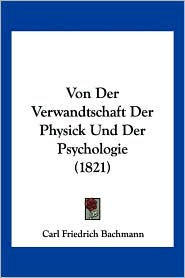 Von Der Verwandtschaft Der Physick Und Der Psychologie (1821) - Carl Friedrich Bachmann