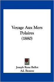 Voyage Aux Mers Polaires (1880) - Joseph Rene Bellot, Ad Beaune (Illustrator)