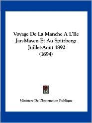Voyage de La Manche A L'Ile Jan-Mayen Et Au Spitzberg: Juillet-Aout 1892 (1894) - De Ministere De L'Instruction Publique