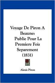 Voyage De Piron A Beaune - Alexis Piron