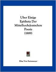 Uber Einige Epitheta der Mittelhochdeutschen Poesie - Elias von Steinmeyer