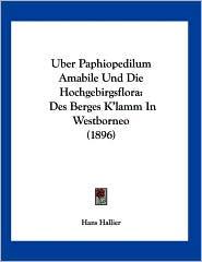 Uber Paphiopedilum Amabile und Die Hochgebirgsflor: Des Berges K'lamm in Westborneo (1896) - Hans Hallier (Translator)