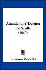 Alzamiento Y Defensa De Sevilla (1843) - Jose Amador De Los Rios