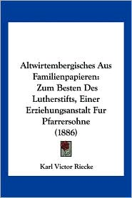 Altwirtembergisches Aus Familienpapieren: Zum Besten Des Lutherstifts, Einer Erziehungsanstalt Fur Pfarrersohne (1886)