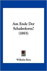 Am Ende Der Schulreform? (1893) - Wilhelm Rein