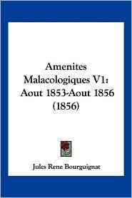 Amenites Malacologiques V1: Aout 1853-Aout 1856 (1856) - Jules Rene Bourguignat