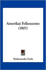 Amerikai Felkoszonto (1907) - Rudnyanszky Gyula