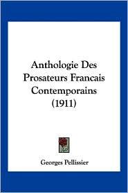 Anthologie Des Prosateurs Francais Contemporains (1911) - Georges Pellissier