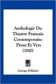 Anthologie Du Theatre Francais Contemporain: Prose Et Vers (1910) - Georges Pellissier