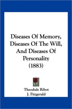 Diseases Of Memory, Diseases Of The Will, And Diseases Of Personality (1883) - Theodule Armand Ribot, J. Fitzgerald (Translator)