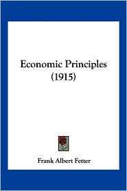 Economic Principles (1915) - Frank Albert Fetter