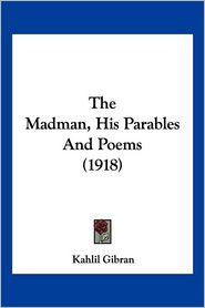 The Madman, His Parables And Poems (1918)