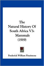 The Natural History of South Africa V3: Mammals (1919) - Frederick William Fitzsimons