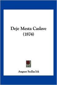 Deje Mesta Caslave (1874) - August Sedlacek