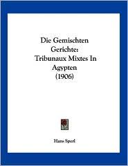 Die Gemischten Gerichte: Tribunaux Mixtes in Agypten (1906) - Hans Sperl