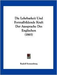 Die Lehrbarkeit und Formalbildende Kraft der Aussprache des Englischen - Rudolf Sonnenburg