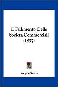 Il Fallimento Delle Societa Commerciali (1897) - Angelo Sraffa
