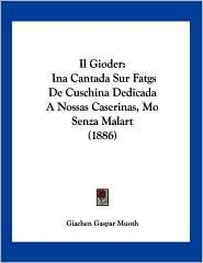 Il Gioder: Ina Cantada Sur Fatgs de Cuschina Dedicada a Nossas Caserinas, Mo Senza Malart (1886) - Giachen Gaspar Muoth