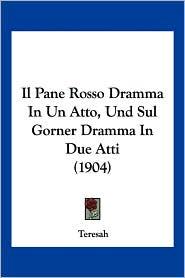 Il Pane Rosso Dramma in Un Atto, Und Sul Gorner Dramma in Due Atti (1904) - Teresah