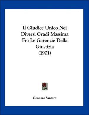 Il Giudice Unico Nei Diversi Gradi Massima Fra Le Garenzie Della Giustizia (1901) - Gennaro Santoro