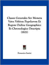 Classes Generales Sev Moneta Vetvs Vrbivm Popvlorvm Et Regvm Ordine Geographico Et Chronologico Descripta (1821) - Domenico Sestini