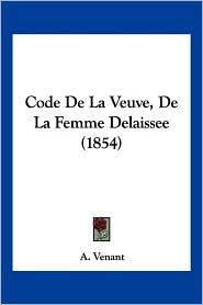 Code de La Veuve, de La Femme Delaissee (1854) - A. Venant
