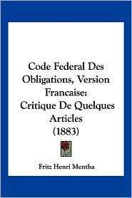 Code Federal Des Obligations, Version Francaise: Critique de Quelques Articles (1883) - Fritz Henri Mentha
