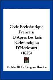 Code Ecclesiastique Francais - Mathieu Richard Auguste Henrion