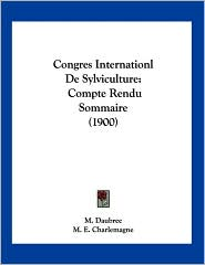 Congres Internationl de Sylviculture: Compte Rendu Sommaire (1900) - M. Daubree, M.E. Charlemagne